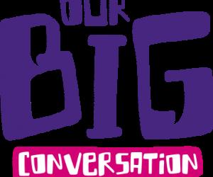 The Big Conversation.